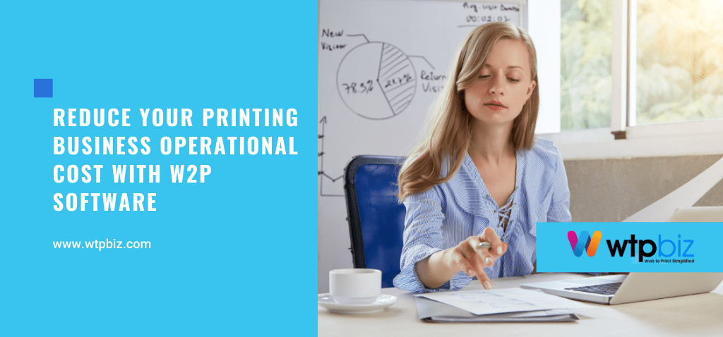 Reduce Your Printing Business Operational Cost with W2P Software
