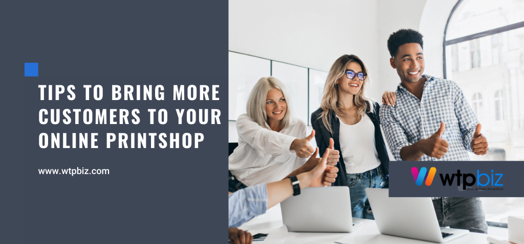Tips to bring more customers to your online printshop
