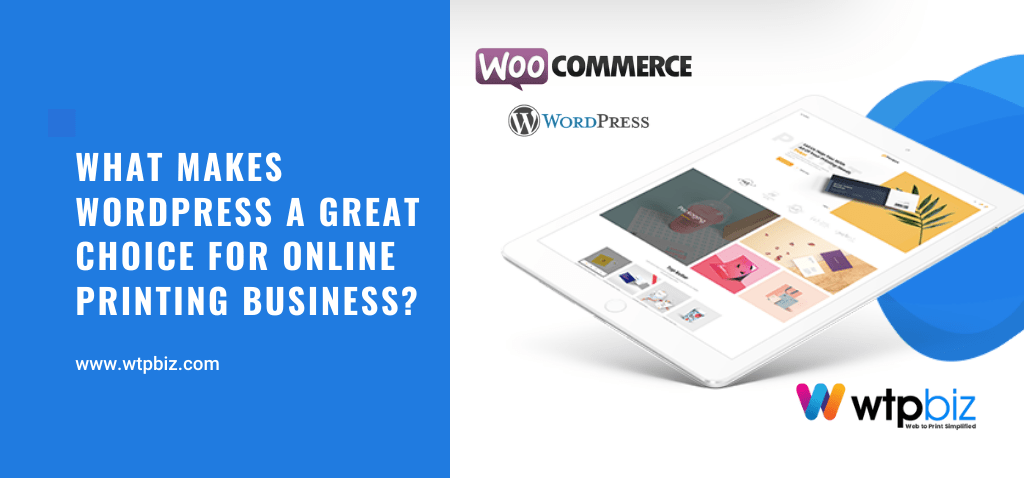 What Makes WordPress a Great Choice for Online Printing Business?