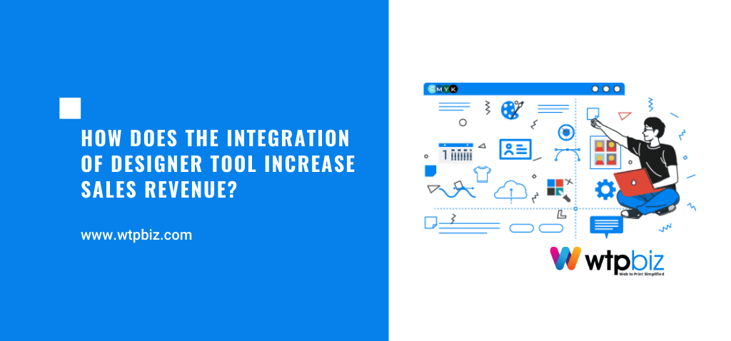 How does the integration of Designer tool increase Sales Revenue?