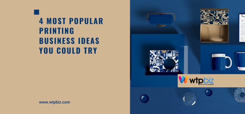 4 Most Popular Printing Business Ideas You Could Try-WTPBiz