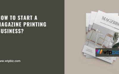 How to Start a Magazine Printing Business-WTPBiz