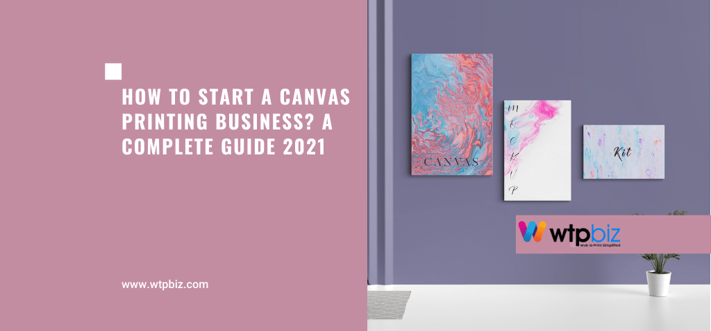 How-to-Start-a-Canvas-Printing-Business-A-Complete-Guide-2021- WTPBiz