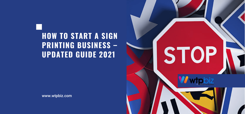 How to Start a Sign Printing Business – Updated Guide 2021- WTPBiz