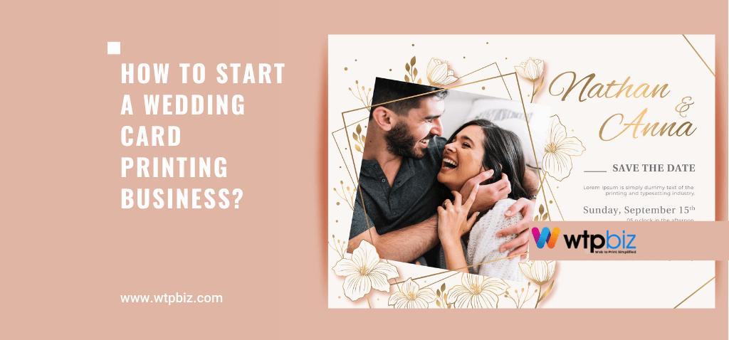 How to Start a Wedding Card Printing Business- Web to Print- WTPBiz