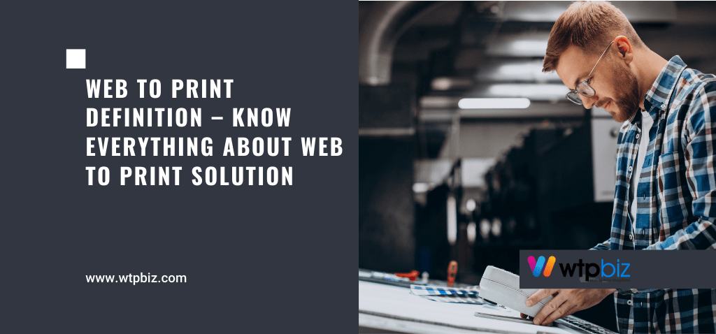 Web to Print Definition – Know Everything about Web to Print Solution