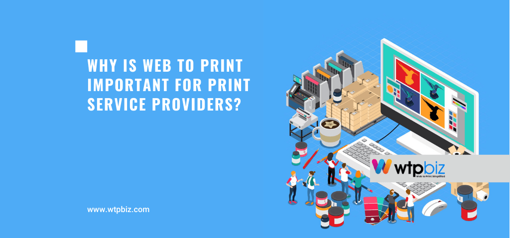 Why is Web to Print Important for Print Service Providers