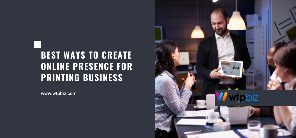 Best Ways to Create Online Presence for Printing Business