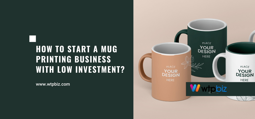 How to Start a Mug Printing Business with Low Investment